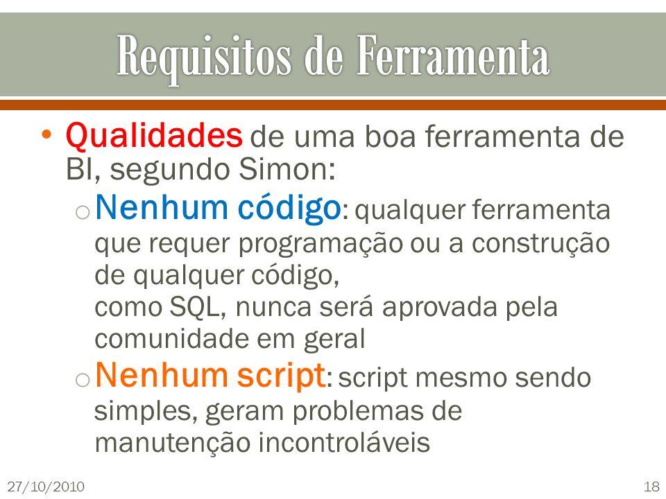 Qualidades de uma boa ferramenta de BI, segundo Simon: o Nenhum código : qualquer ferramenta que requer programação ou a construção de qualquer código