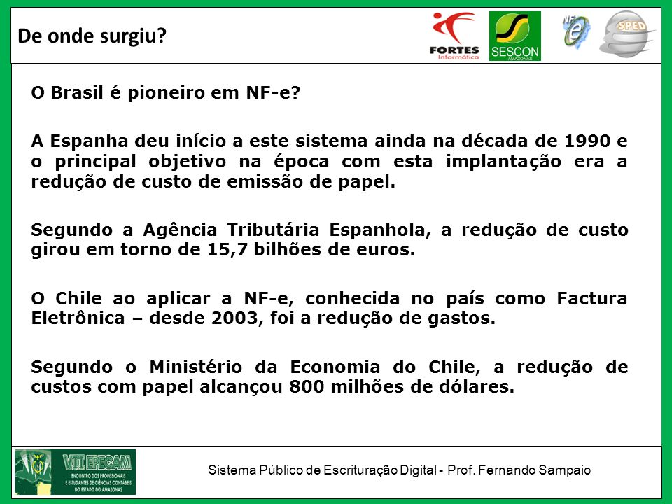De onde surgiu? O Brasil é pioneiro em NF-e? A Espanha deu início a este sistema ainda na década de 1990 e o principal objetivo na época com esta impl