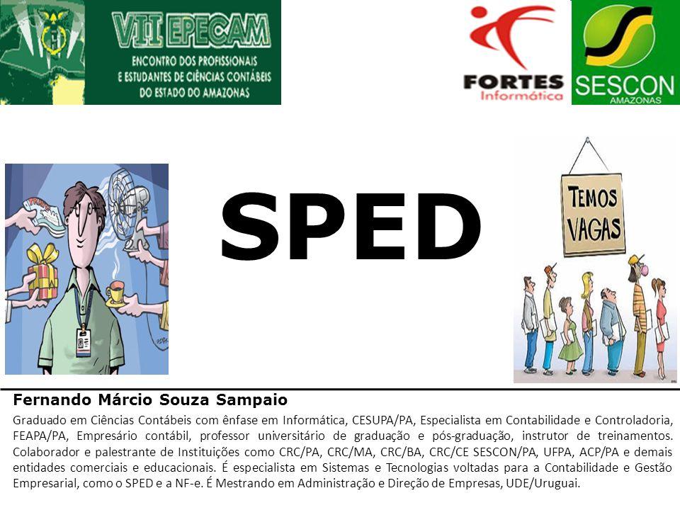 Fernando Márcio Souza Sampaio Graduado em Ciências Contábeis com ênfase em Informática, CESUPA/PA, Especialista em Contabilidade e Controladoria, FEAP