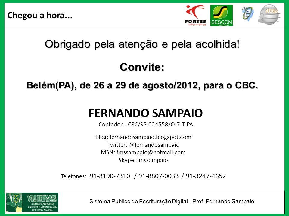 Chegou a hora... Obrigado pela atenção e pela acolhida! Convite: Belém(PA), de 26 a 29 de agosto/2012, para o CBC. Blog: fernandosampaio.blogspot.com