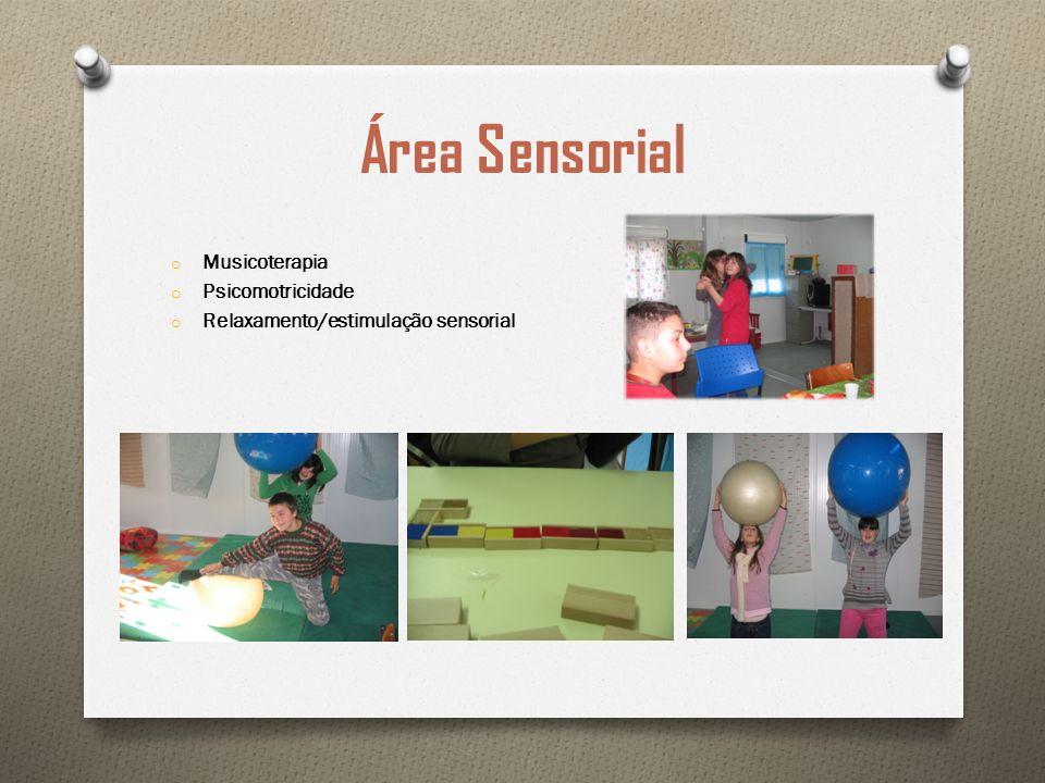 Área Sensorial o Musicoterapia o Psicomotricidade o Relaxamento/estimulação sensorial