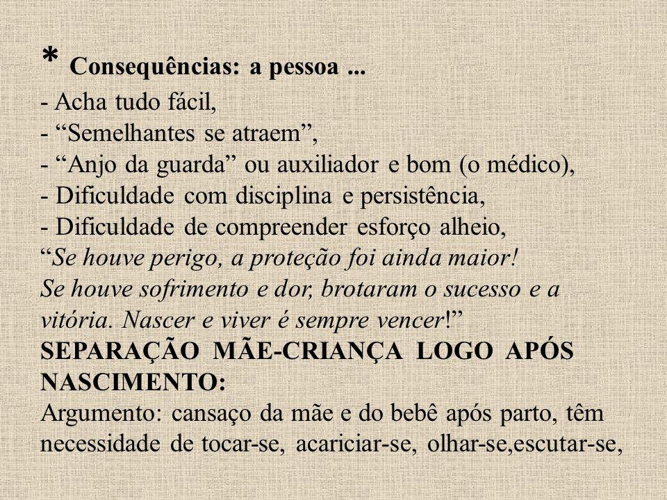 * Consequências: a pessoa... - Acha tudo fácil, - Semelhantes se atraem, - Anjo da guarda ou auxiliador e bom (o médico), - Dificuldade com disciplina