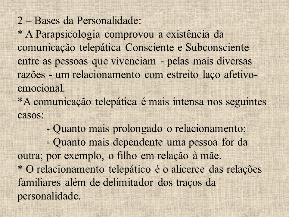2 – Bases da Personalidade: * A Parapsicologia comprovou a existência da comunicação telepática Consciente e Subconsciente entre as pessoas que vivenc