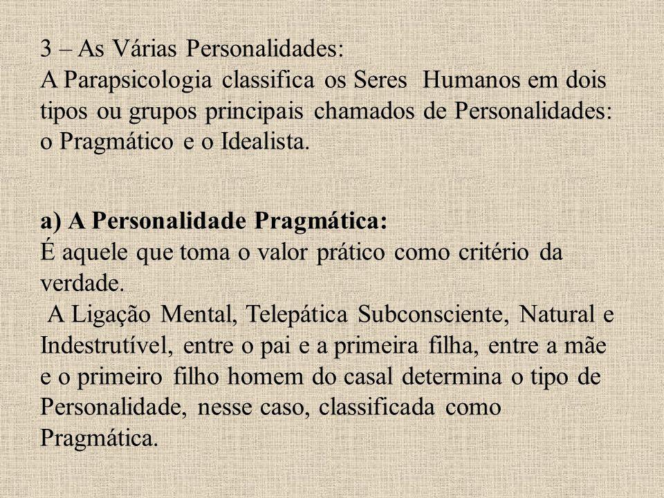 3 – As Várias Personalidades: A Parapsicologia classifica os Seres Humanos em dois tipos ou grupos principais chamados de Personalidades: o Pragmático