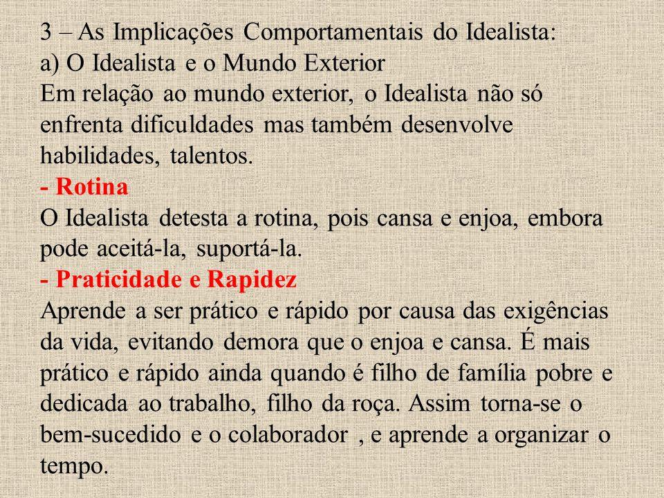 3 – As Implicações Comportamentais do Idealista: a) O Idealista e o Mundo Exterior Em relação ao mundo exterior, o Idealista não só enfrenta dificulda