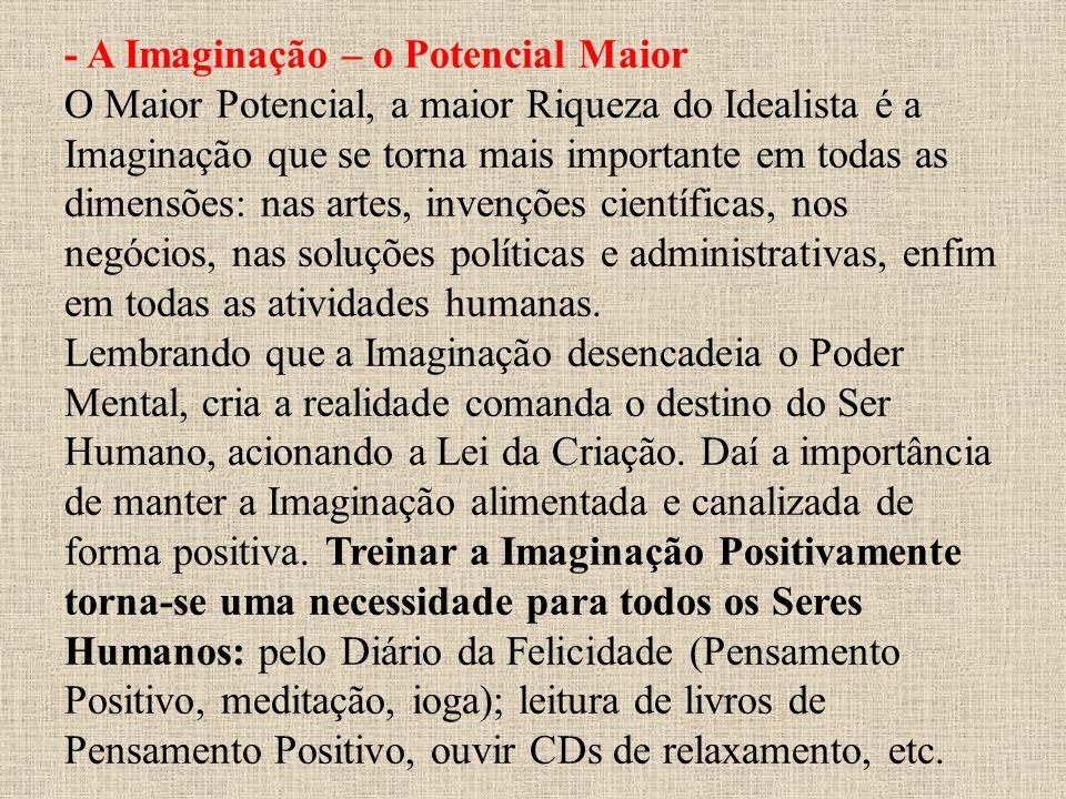 - A Imaginação – o Potencial Maior O Maior Potencial, a maior Riqueza do Idealista é a Imaginação que se torna mais importante em todas as dimensões: