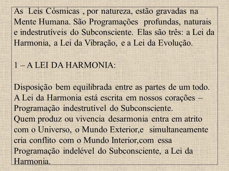 As Leis Cósmicas, por natureza, estão gravadas na Mente Humana. São Programações profundas, naturais e indestrutíveis do Subconsciente. Elas são três: