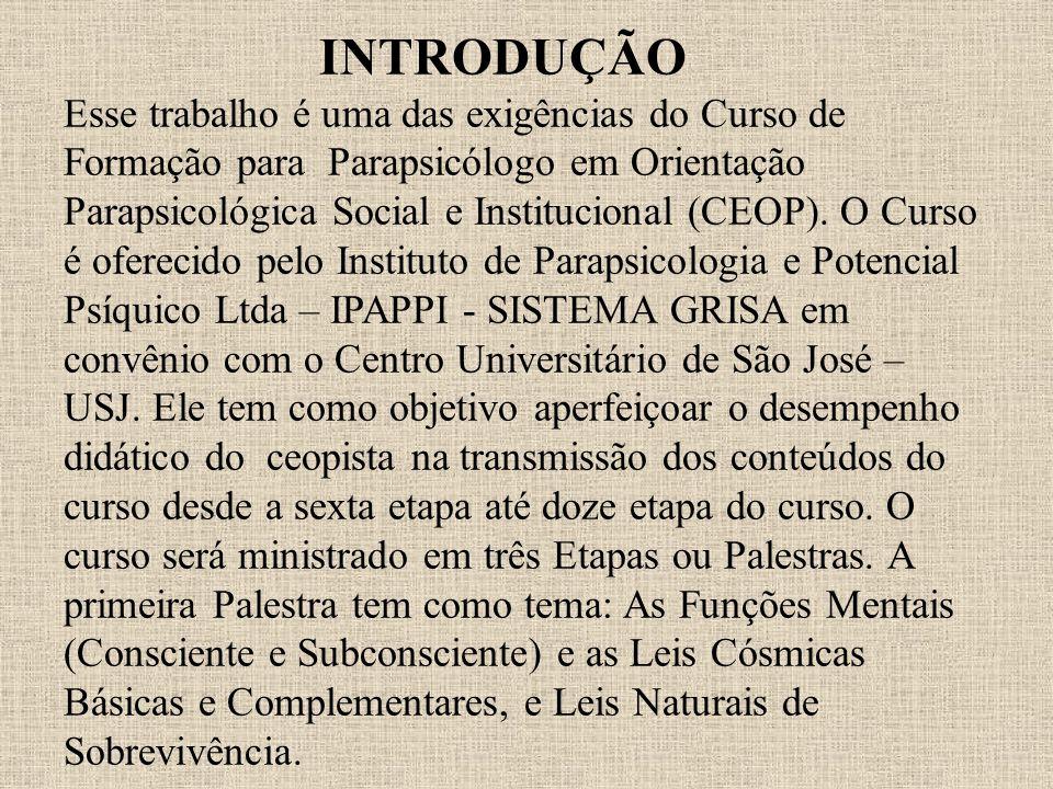 INTRODUÇÃO Esse trabalho é uma das exigências do Curso de Formação para Parapsicólogo em Orientação Parapsicológica Social e Institucional (CEOP). O C