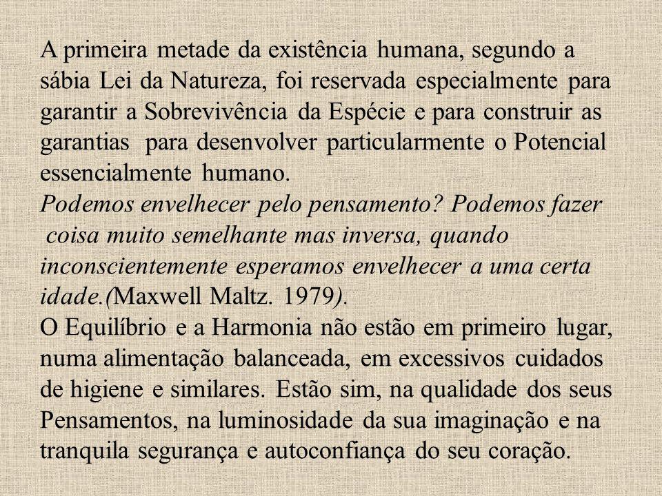 A primeira metade da existência humana, segundo a sábia Lei da Natureza, foi reservada especialmente para garantir a Sobrevivência da Espécie e para c