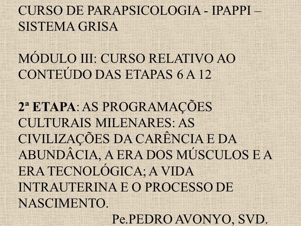 CURSO DE PARAPSICOLOGIA - IPAPPI – SISTEMA GRISA MÓDULO III: CURSO RELATIVO AO CONTEÚDO DAS ETAPAS 6 A 12 2ª ETAPA: AS PROGRAMAÇÕES CULTURAIS MILENARE