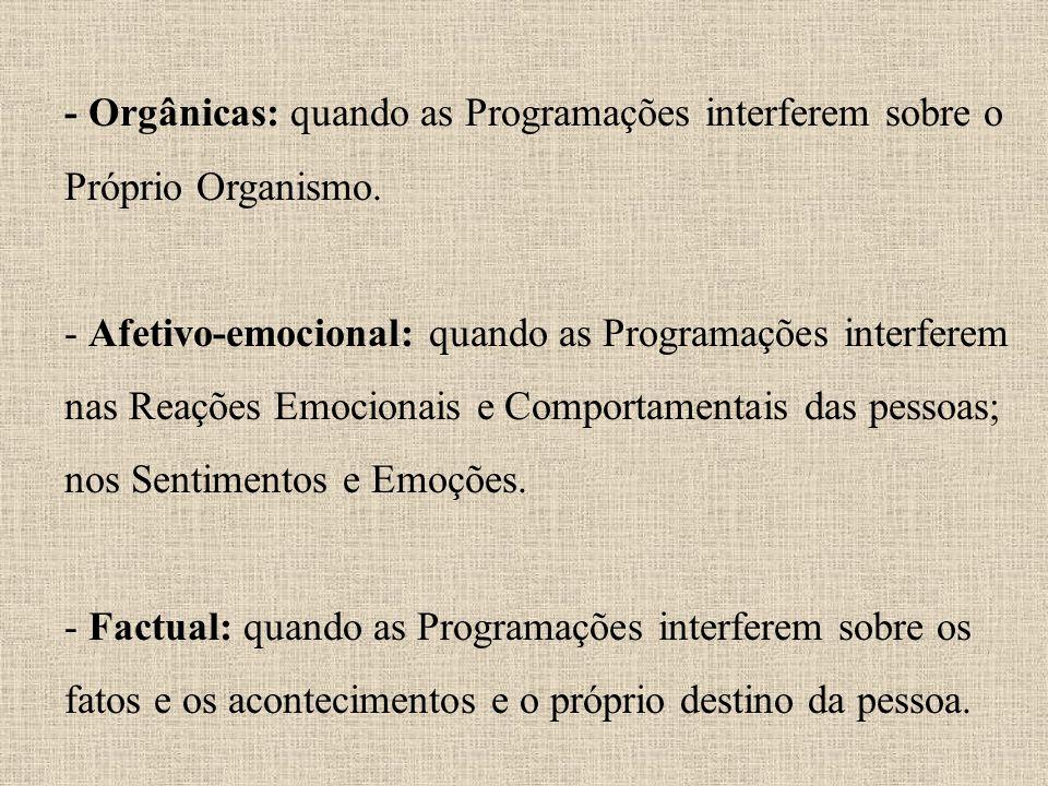 - Orgânicas: quando as Programações interferem sobre o Próprio Organismo. - Afetivo-emocional: quando as Programações interferem nas Reações Emocionai