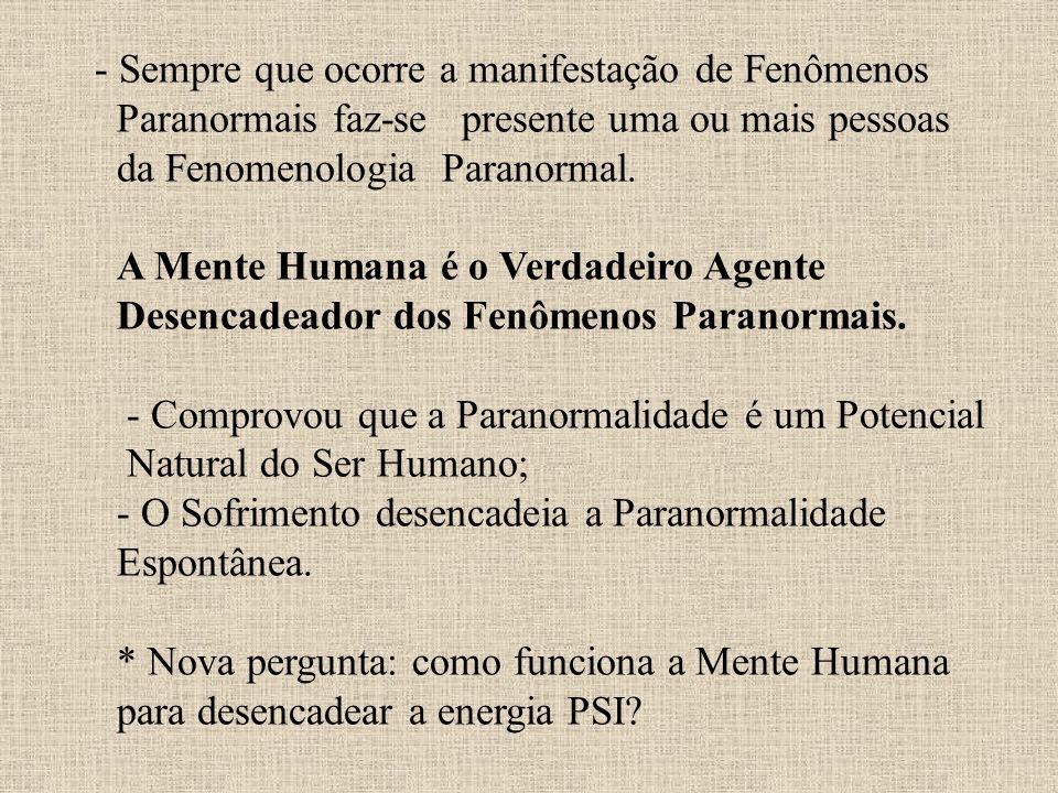 - Sempre que ocorre a manifestação de Fenômenos Paranormais faz-se presente uma ou mais pessoas da Fenomenologia Paranormal. A Mente Humana é o Verdad