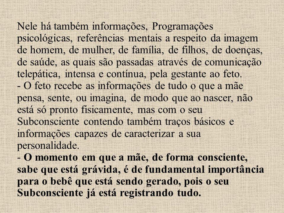 Nele há também informações, Programações psicológicas, referências mentais a respeito da imagem de homem, de mulher, de família, de filhos, de doenças