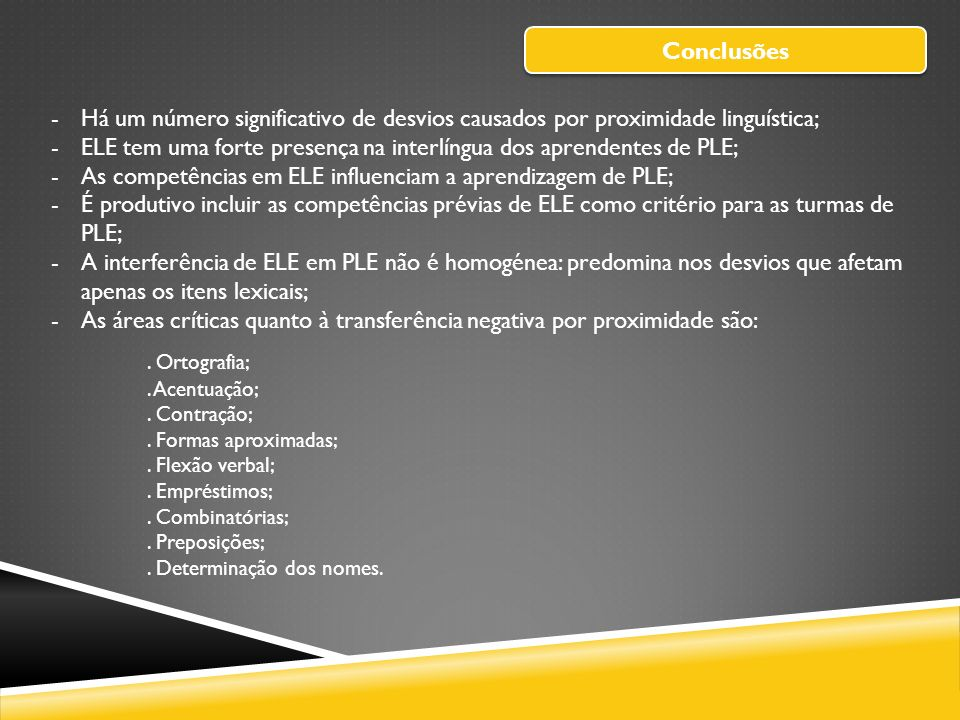 Conclusões -Há um número significativo de desvios causados por proximidade linguística; -ELE tem uma forte presença na interlíngua dos aprendentes de