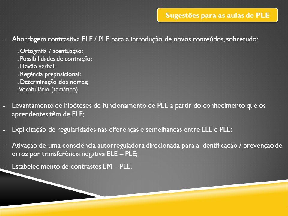 Sugestões para as aulas de PLE -Abordagem contrastiva ELE / PLE para a introdução de novos conteúdos, sobretudo:. Ortografia / acentuação;. Possibilid