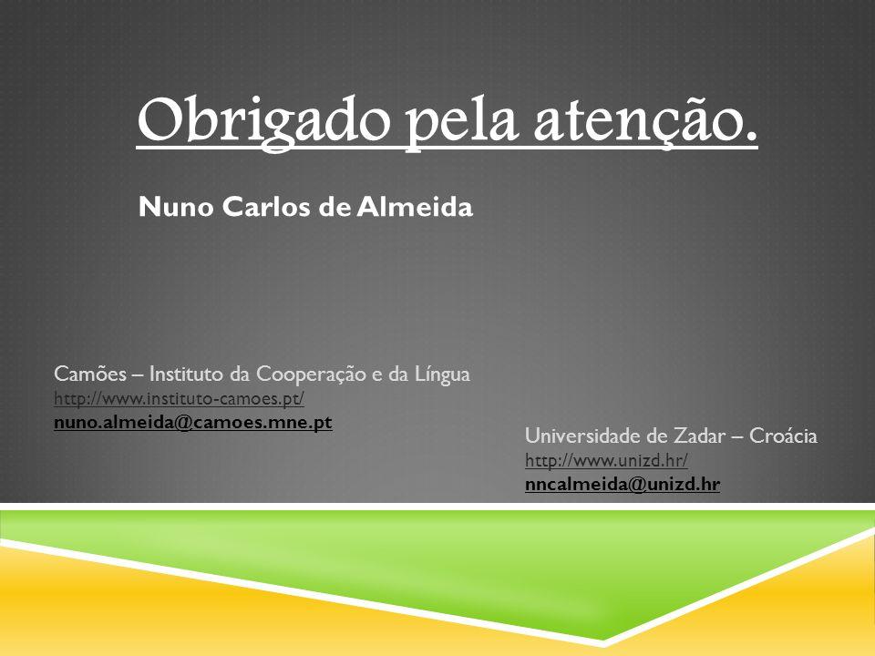 Obrigado pela atenção. Nuno Carlos de Almeida Camões – Instituto da Cooperação e da Língua http://www.instituto-camoes.pt/ nuno.almeida@camoes.mne.pt