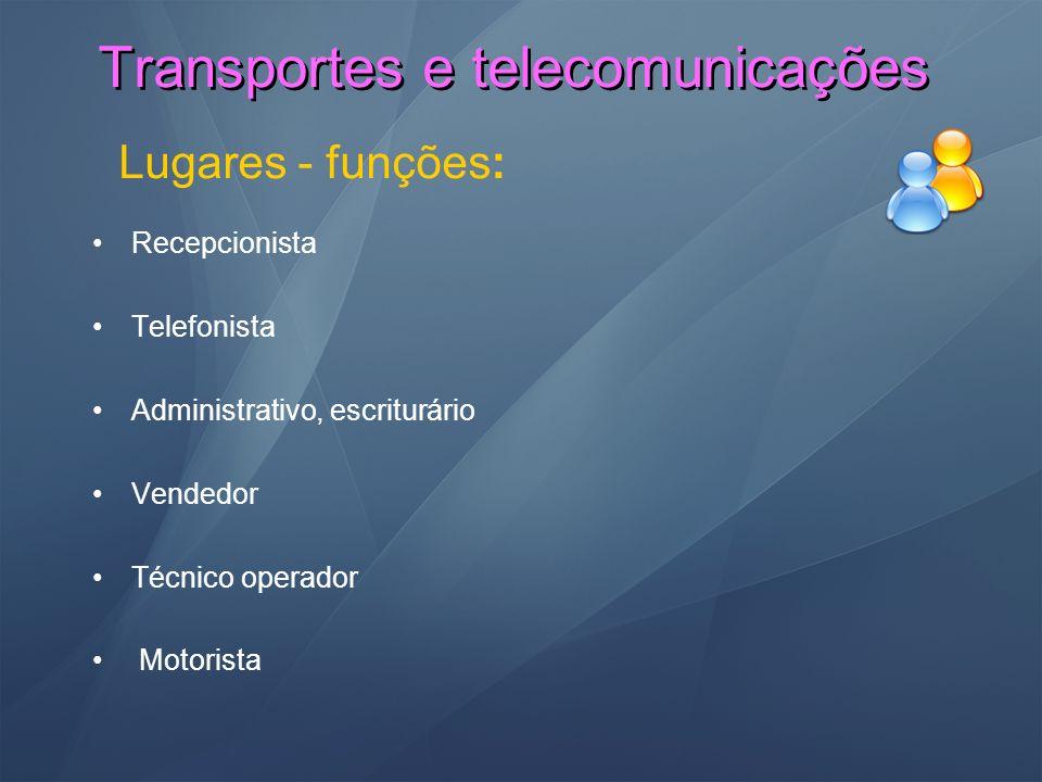 Transportes e telecomunicações Lugares - funções: Recepcionista Telefonista Administrativo, escriturário Vendedor Técnico operador Motorista