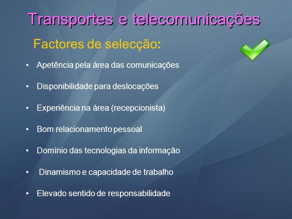 Transportes e telecomunicações Factores de selecção: Apetência pela área das comunicações Disponibilidade para deslocações Experiência na área (recepc
