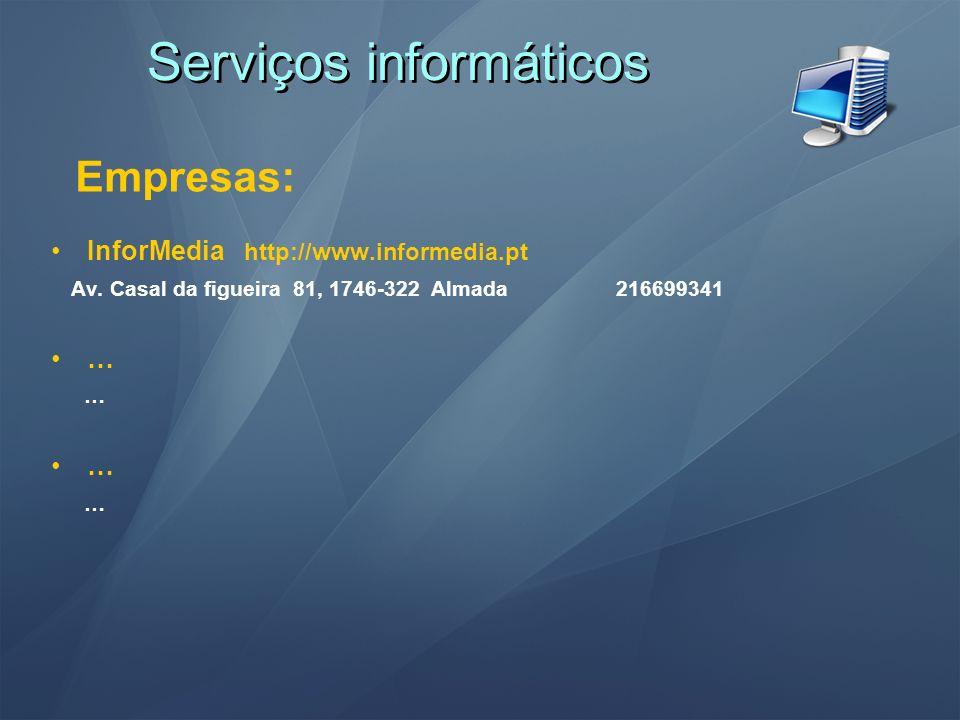 Serviços informáticos Empresas: InforMedia http://www.informedia.pt Av. Casal da figueira 81, 1746-322 Almada 216699341 … … … …