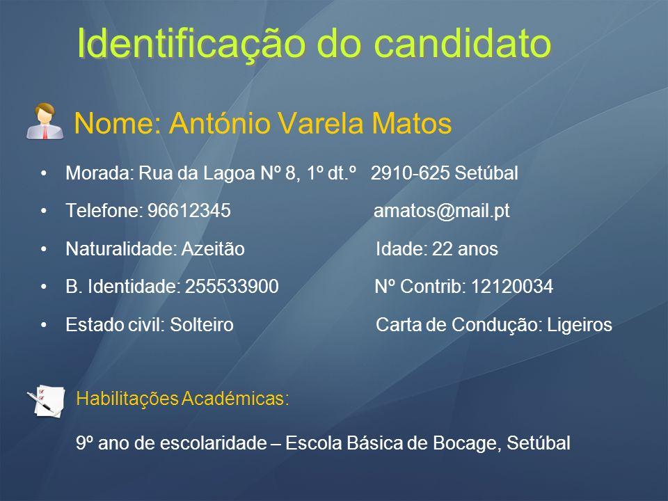 Identificação do candidato Nome: António Varela Matos Morada: Rua da Lagoa Nº 8, 1º dt.º 2910-625 Setúbal Telefone: 96612345 amatos@mail.pt Naturalida