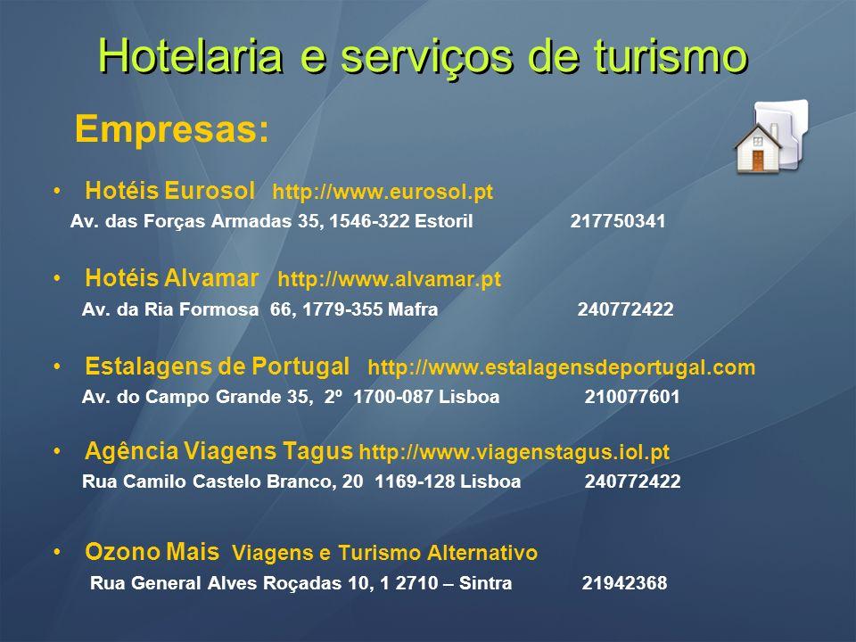 Hotelaria e serviços de turismo Empresas: Hotéis Eurosol http://www.eurosol.pt Av. das Forças Armadas 35, 1546-322 Estoril 217750341 Hotéis Alvamar ht