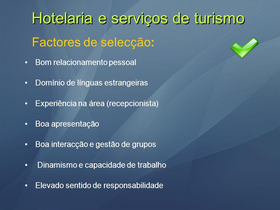 Hotelaria e serviços de turismo Factores de selecção: Bom relacionamento pessoal Domínio de línguas estrangeiras Experiência na área (recepcionista) B