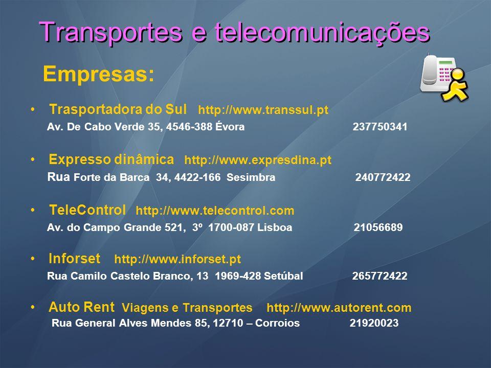 Transportes e telecomunicações Empresas: Trasportadora do Sul http://www.transsul.pt Av. De Cabo Verde 35, 4546-388 Évora 237750341 Expresso dinâmica