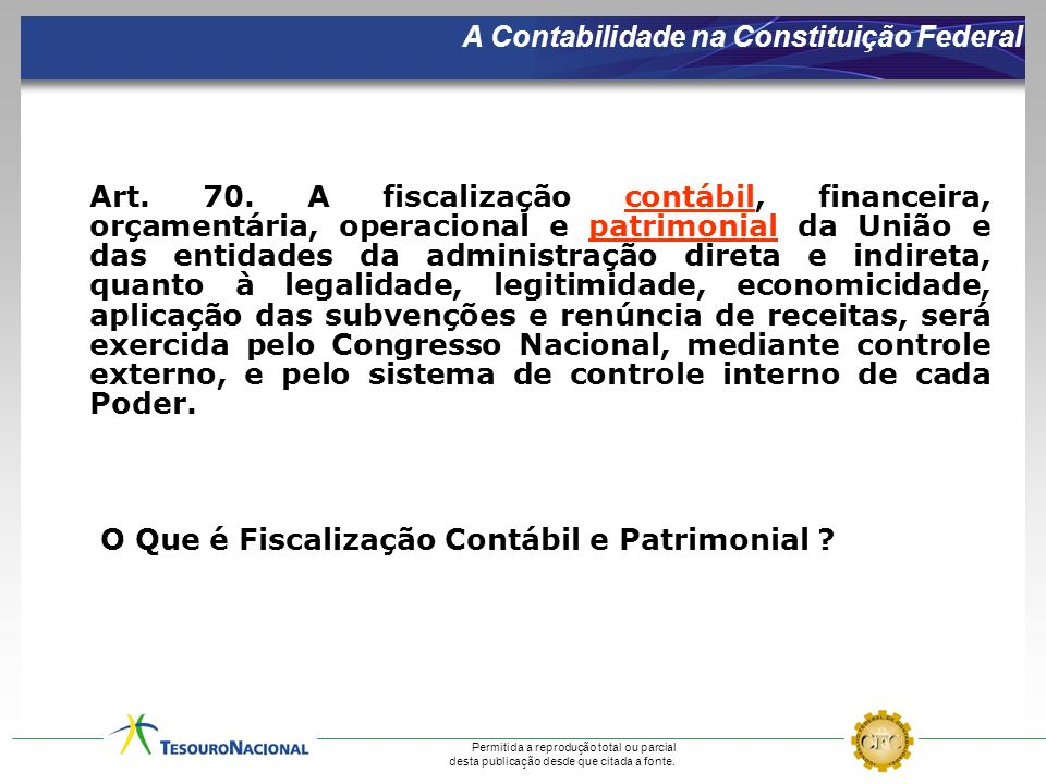 A Contabilidade na Constituição Federal Art. 70. A fiscalização contábil, financeira, orçamentária, operacional e patrimonial da União e das entidades
