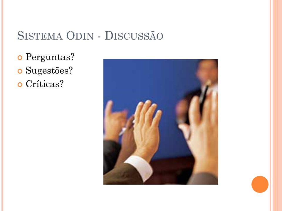 S ISTEMA O DIN - D ISCUSSÃO Perguntas Sugestões Críticas