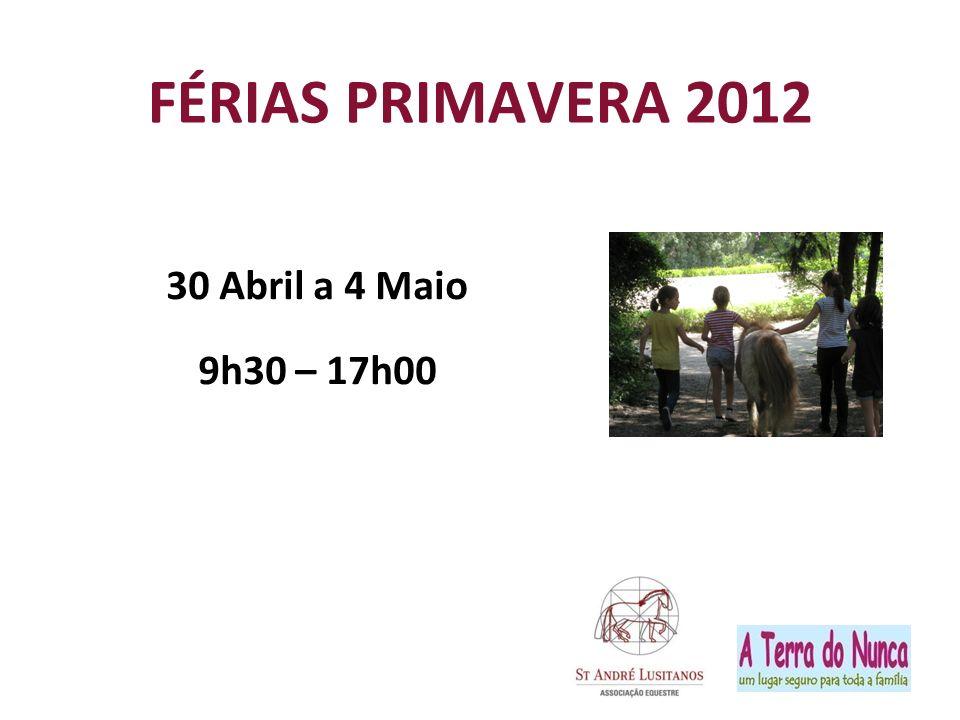 FÉRIAS PRIMAVERA 2012 30 Abril a 4 Maio 9h30 – 17h00