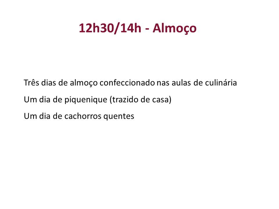 12h30/14h - Almoço Três dias de almoço confeccionado nas aulas de culinária Um dia de piquenique (trazido de casa) Um dia de cachorros quentes