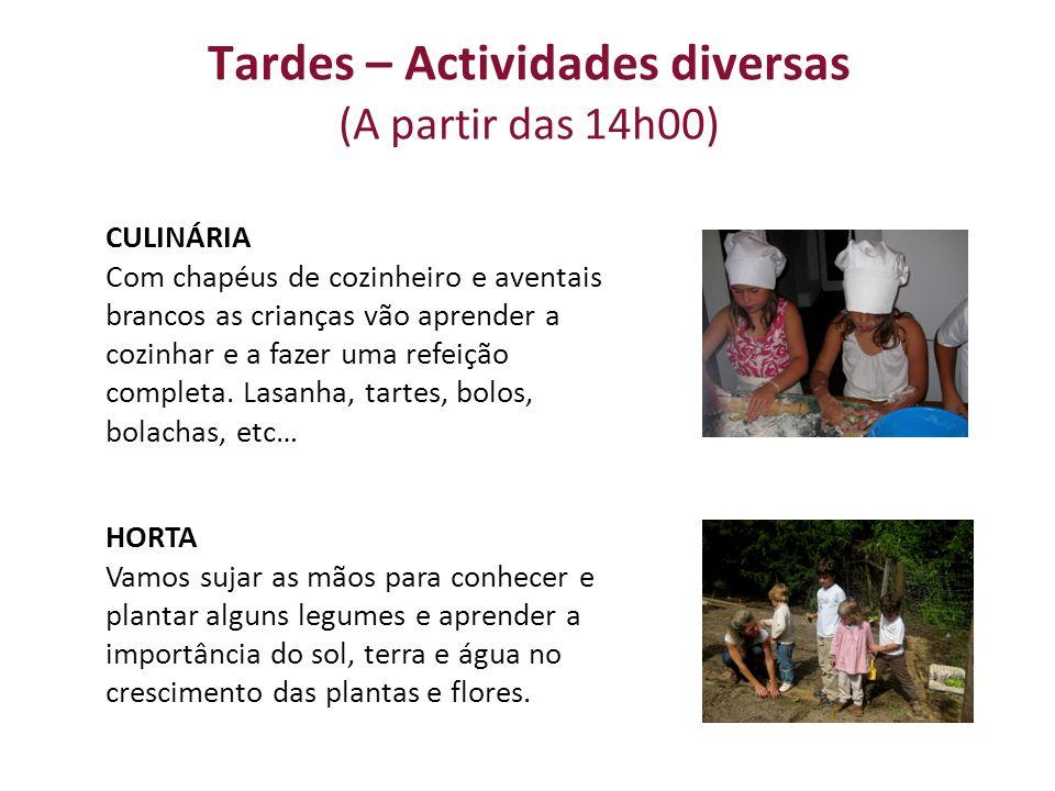Tardes – Actividades diversas (A partir das 14h00) CULINÁRIA Com chapéus de cozinheiro e aventais brancos as crianças vão aprender a cozinhar e a fazer uma refeição completa.
