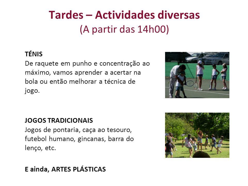 Tardes – Actividades diversas (A partir das 14h00) TÉNIS De raquete em punho e concentração ao máximo, vamos aprender a acertar na bola ou então melho