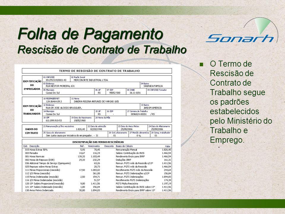 Folha de Pagamento Rescisão de Contrato de Trabalho O Termo de Rescisão de Contrato de Trabalho segue os padrões estabelecidos pelo Ministério do Trab