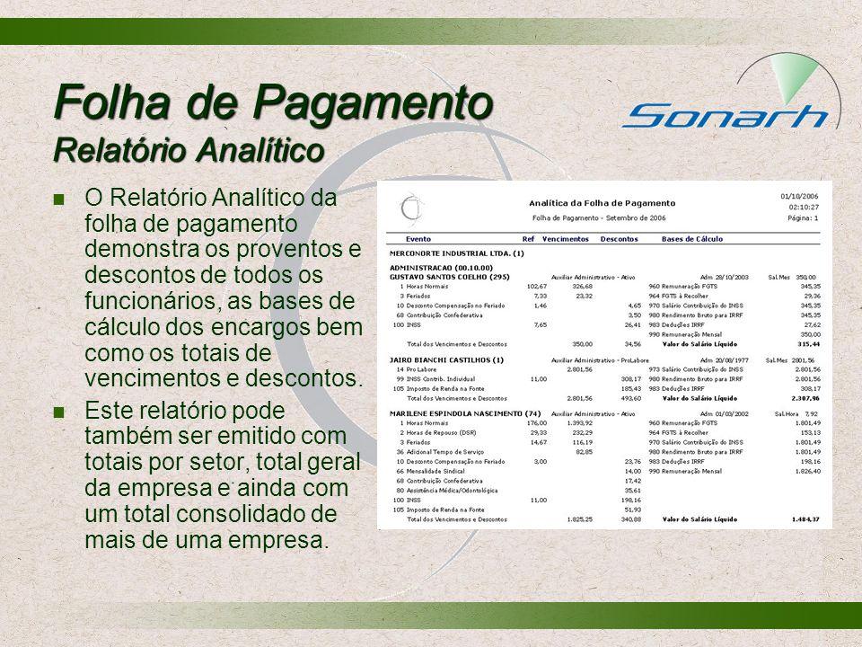 Folha de Pagamento Relatório Analítico O Relatório Analítico da folha de pagamento demonstra os proventos e descontos de todos os funcionários, as bas