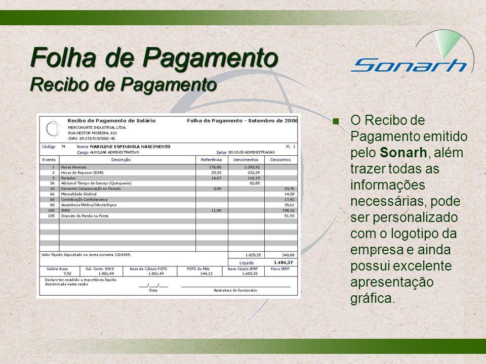 Folha de Pagamento Recibo de Pagamento O Recibo de Pagamento emitido pelo Sonarh, além trazer todas as informações necessárias, pode ser personalizado