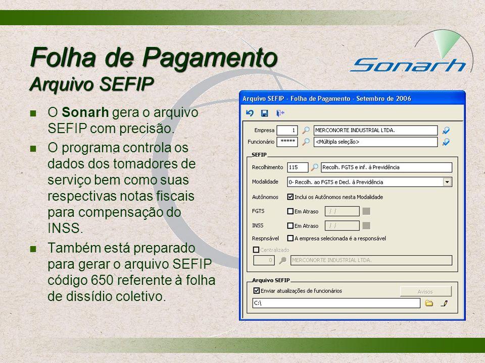 Folha de Pagamento Arquivo SEFIP O Sonarh gera o arquivo SEFIP com precisão. O programa controla os dados dos tomadores de serviço bem como suas respe