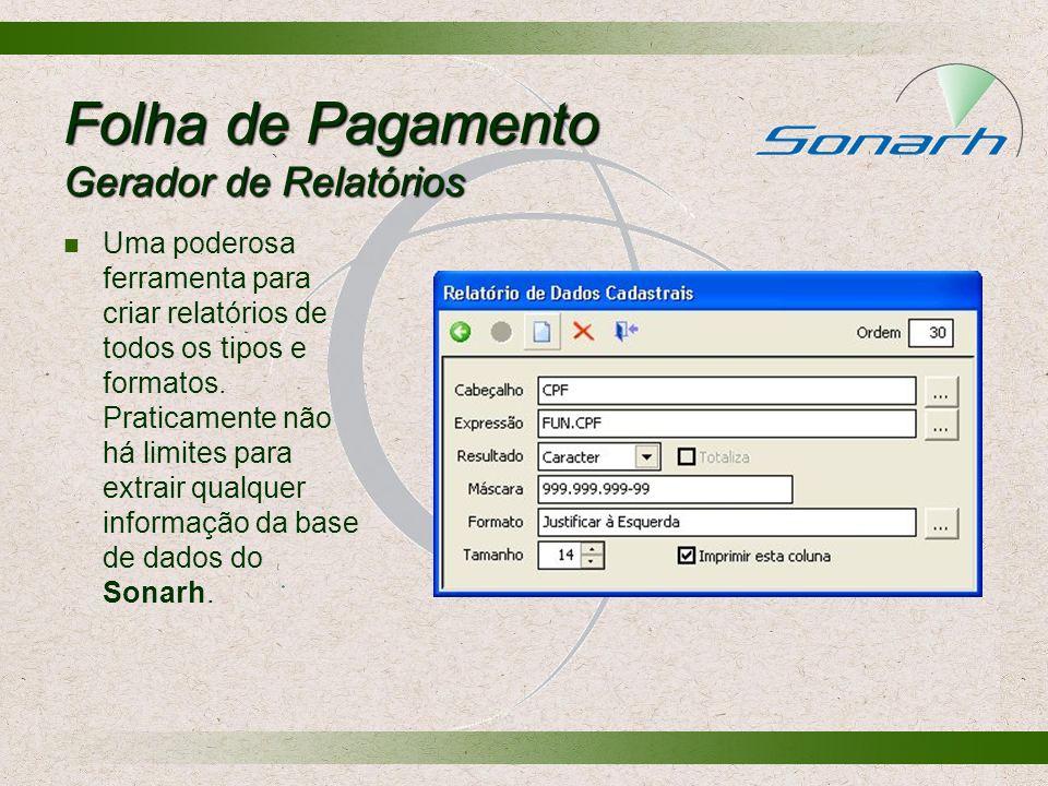 Folha de Pagamento Gerador de Relatórios Uma poderosa ferramenta para criar relatórios de todos os tipos e formatos. Praticamente não há limites para