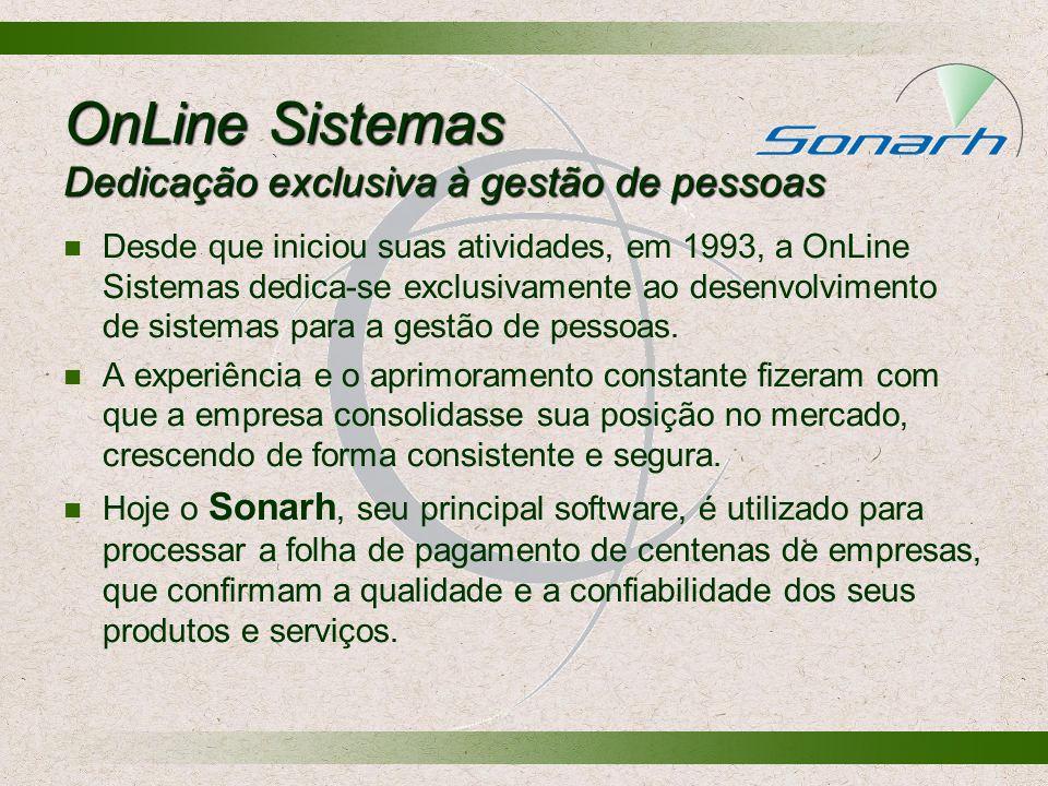 OnLine Sistemas Dedicação exclusiva à gestão de pessoas Desde que iniciou suas atividades, em 1993, a OnLine Sistemas dedica-se exclusivamente ao dese