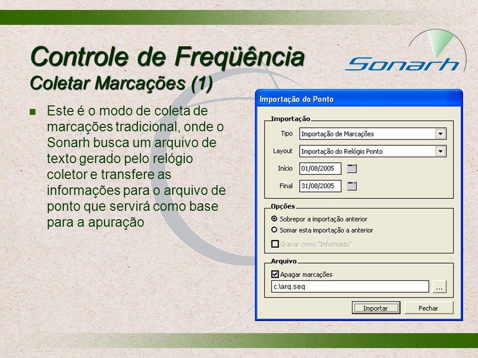 Controle de Freqüência Coletar Marcações (1) Este é o modo de coleta de marcações tradicional, onde o Sonarh busca um arquivo de texto gerado pelo rel