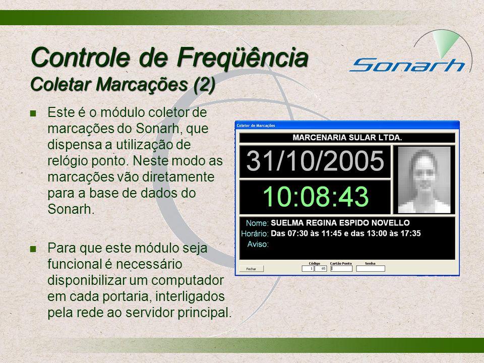 Controle de Freqüência Coletar Marcações (2) Este é o módulo coletor de marcações do Sonarh, que dispensa a utilização de relógio ponto. Neste modo as