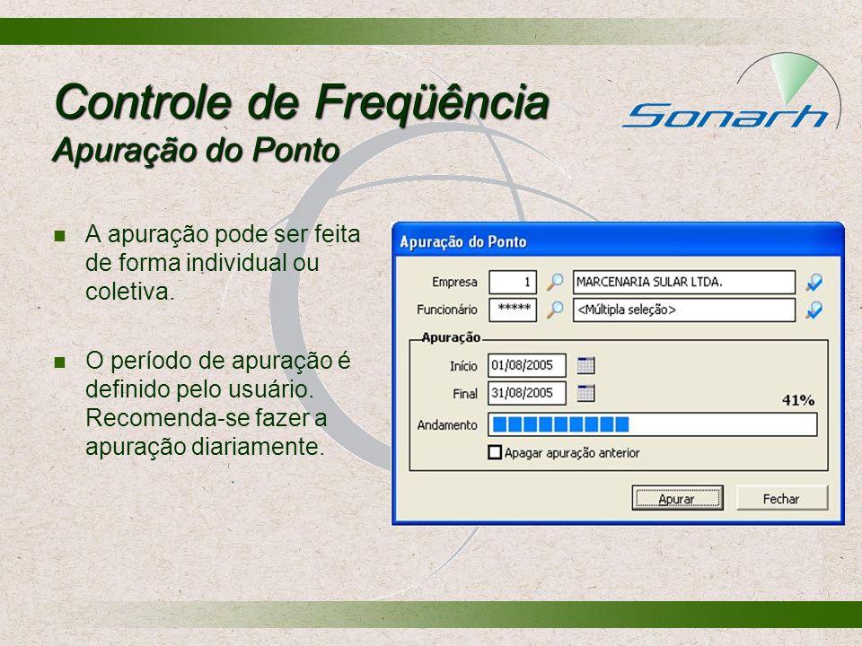 Controle de Freqüência Apuração do Ponto A apuração pode ser feita de forma individual ou coletiva. O período de apuração é definido pelo usuário. Rec