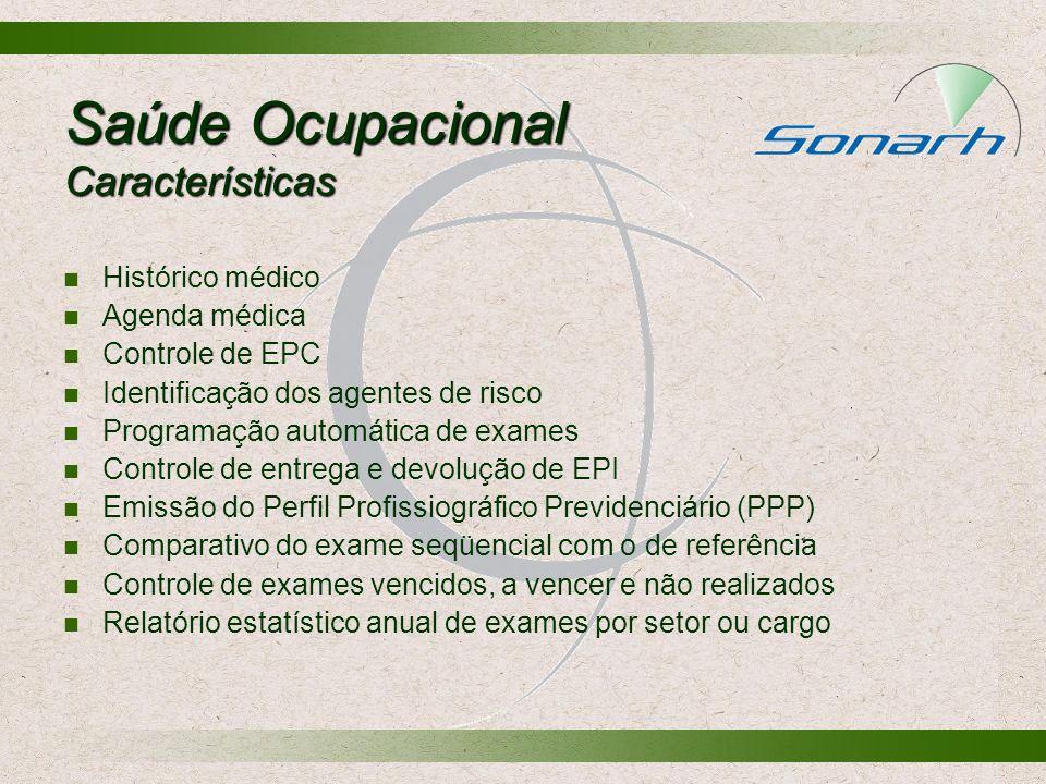 Saúde Ocupacional Características Histórico médico Agenda médica Controle de EPC Identificação dos agentes de risco Programação automática de exames C