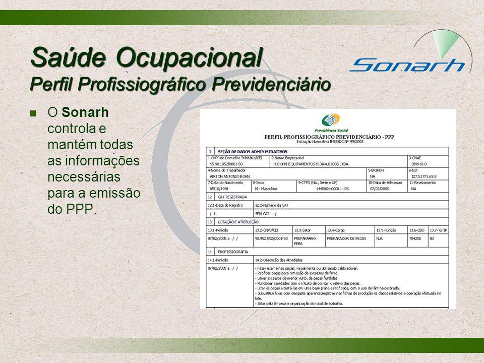 Saúde Ocupacional Perfil Profissiográfico Previdenciário O Sonarh controla e mantém todas as informações necessárias para a emissão do PPP.