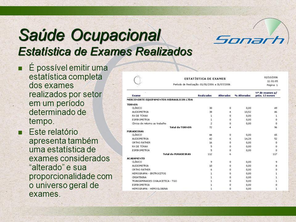 Saúde Ocupacional Estatística de Exames Realizados É possível emitir uma estatística completa dos exames realizados por setor em um período determinad
