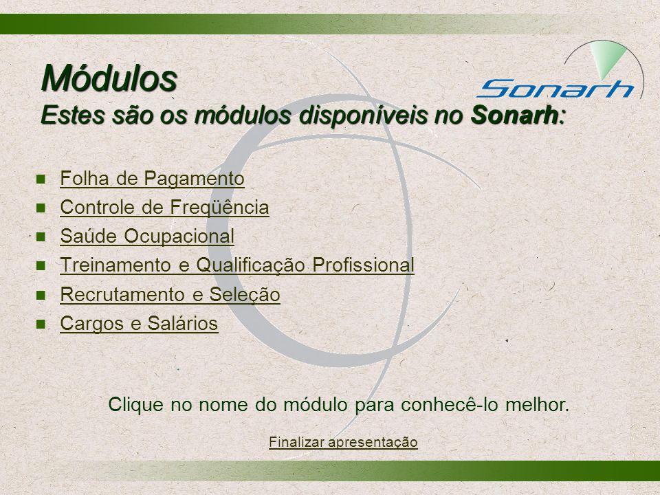 Módulos Estes são os módulos disponíveis no Sonarh: Folha de Pagamento Controle de Freqüência Saúde Ocupacional Treinamento e Qualificação Profissiona