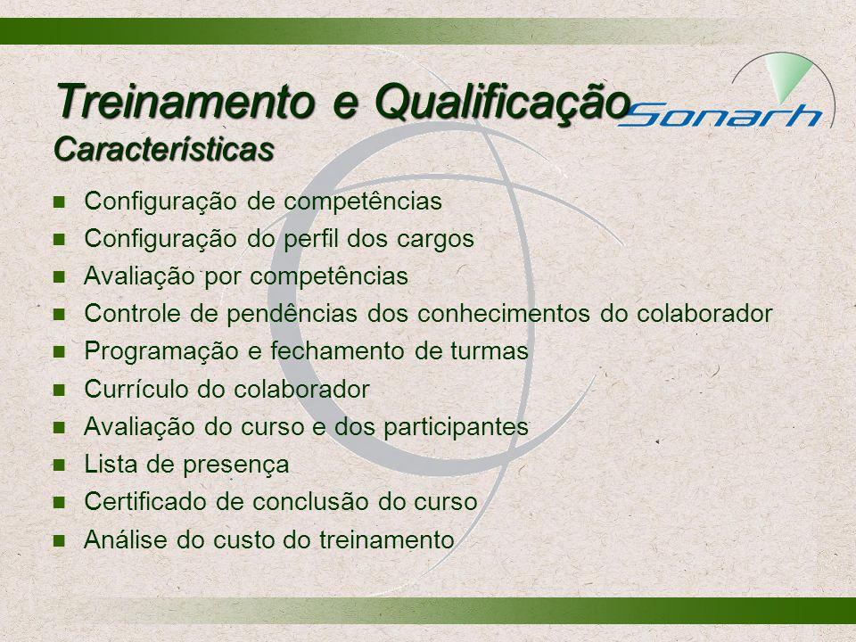 Treinamento e Qualificação Características Configuração de competências Configuração do perfil dos cargos Avaliação por competências Controle de pendê