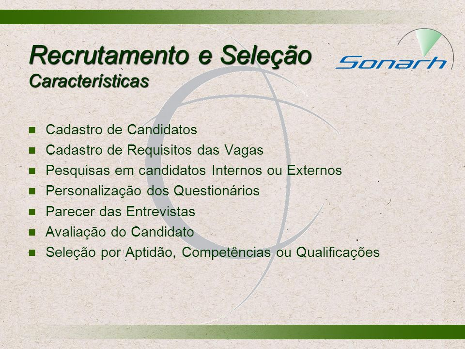 Recrutamento e Seleção Características Cadastro de Candidatos Cadastro de Requisitos das Vagas Pesquisas em candidatos Internos ou Externos Personaliz