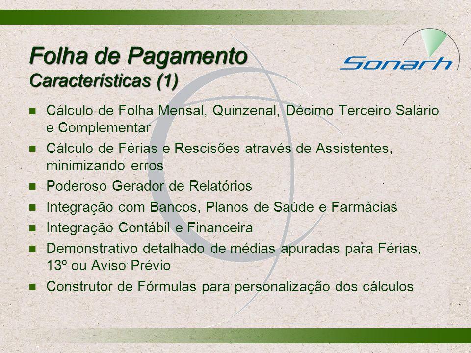 Folha de Pagamento Características (1) Cálculo de Folha Mensal, Quinzenal, Décimo Terceiro Salário e Complementar Cálculo de Férias e Rescisões atravé