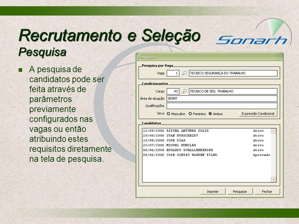 Recrutamento e Seleção Pesquisa A pesquisa de candidatos pode ser feita através de parâmetros previamente configurados nas vagas ou então atribuindo e